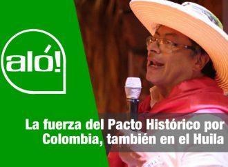 Aló: La fuerza del Pacto Histórico por Colombia, también en el Huila